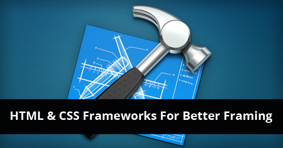 HTML & CSS Frameworks For Better Framing of Your Websites