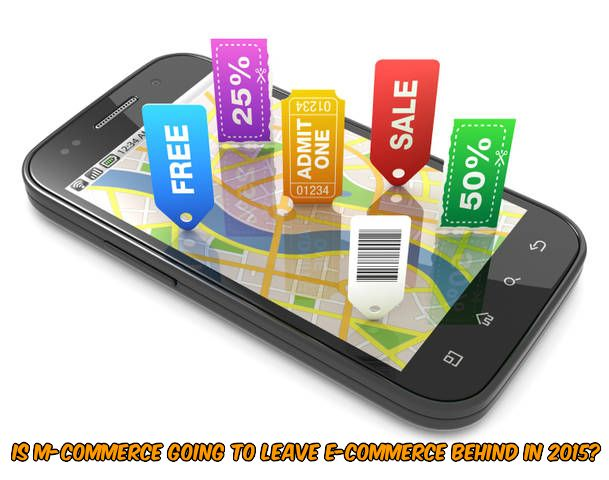 Is m-commerce going to leave e-commerce behind in 2015?