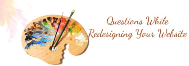 The Questions That You Must Put Up While Redesigning Your Website