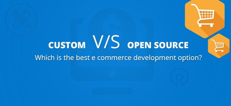 Custom vs Open Source eCommerce Development Platforms